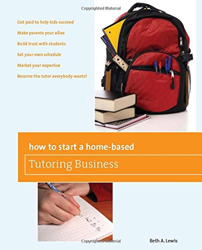 How to Start a Home-Based Tutoring Business (Home-Based Business Series)