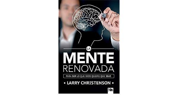 La mente renovada: Para ser los que Dios quiere que seas (Spanish Edition) by Larry Christenson (2016-03-21): Amazon.com: Books