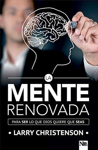 La mente renovada: Para ser los que Dios quiere que seas (Spanish Edition) by Larry Christenson (2016-03-21) Paperback – 1731