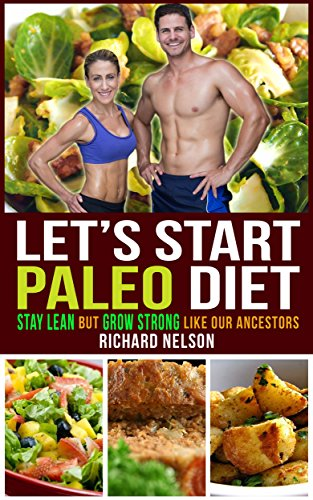 Paleo Sustenance: The Secret of Our Ancestors to Stay Lean but Grow Strong and How We Inherit from it - How to lose weight, eat healthy snacks and gain good stamina - A quick and easy deliver assign to for beginners.