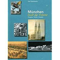 München Stadt der Träume: Projekte, Pleiten, Utopien