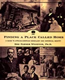 Finding a Place Called Home: A Guide to African-American Genealogy and Historical Identity