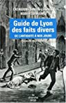 Guide de Lyon des faits divers : De l'Antiquité à nos jours par Simon-Lénack