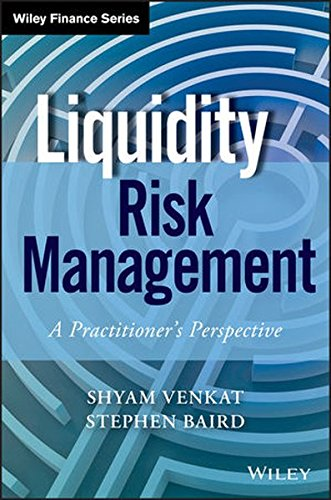 Liquidity Risk Management: A Practitioner's Perspective (Wiley Finance)