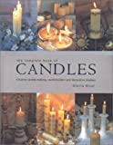 The Complete Book Of Candles: Creative Candle-making, Candle-holders and Decorative Displays