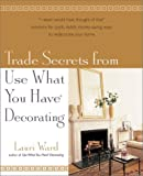 Trade Secrets From Use What You Have (R) Decorating