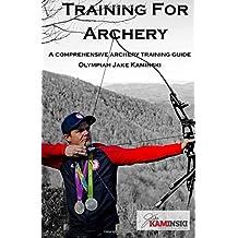 Training for Archery: A comprehensive archery training guide with Olympian Jake Kaminski