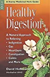 Healthy Digestion: A Natural Approach to Relieving Indigestion, Gas, Heartburn, Constipation, Colitis & More