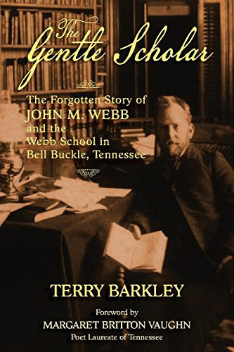 The Gentle Scholar: The Forgotten Story of John M. Webb and the Webb School in Bell Buckle, Tennessee (Buckle Terry)
