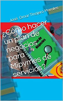 ¿Cómo hacer un plan de negocios para Mipymes de servicios? (Spanish Edition) by [Morales, José  Omar Tinajero]