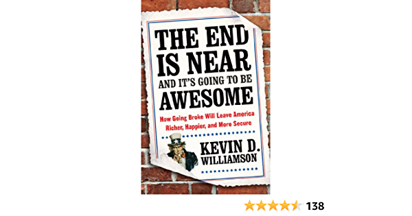 The End Is Near and Its Going to Be Awesome: How Going Broke Will Leave America Richer, Happier, and More Secure (English Edition)