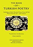 The Book of Turkish Poetry: Anthology of Sufi, Dervish, Divan, Court & Folk Poetry  from the 12th ? 20th Century