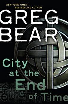 City at the End of Time by [Bear, Greg]