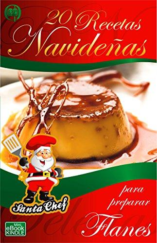 20 RECETAS NAVIDEÑAS PARA PREPARAR FLANES (Colección Santa Chef nº 30) (Spanish Edition