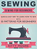 Sewing (5th Edition): Sewing For Beginners – Quick & Easy Way To Learn How To Sew With 50 Patterns for Beginners!