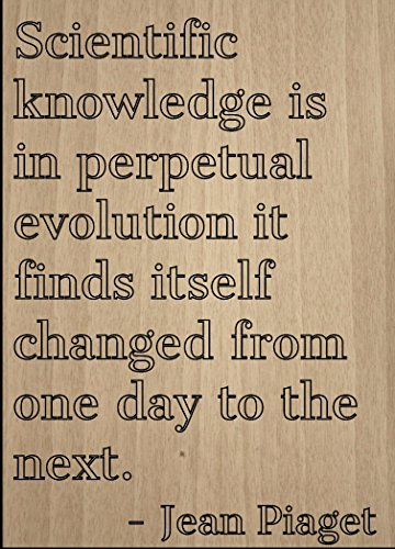 scientific-knowledge-is-in-perpetual-quote-by-jean-piaget-laser-engraved-on-wooden-plaque-size-8x10