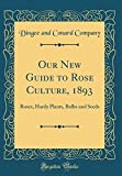 Amazon / Forgotten Books: Our New Guide to Rose Culture, 1893 Roses, Hardy Plants, Bulbs and Seeds Classic Reprint (Dingee and Conard Company)