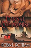 Carnal Compromise, Robin L. Rotham, 1609286189
