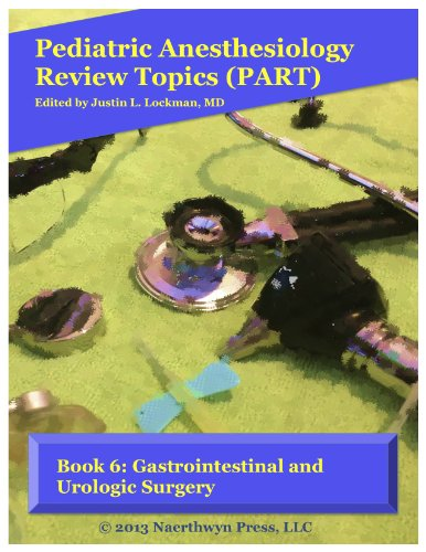 Book 6: Gastrointestinal and Urologic Surgery (Pediatric Anesthesiology Review Topics)