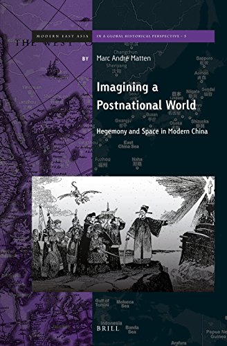 Imagining a Postnational World: Hegemony and Space in Modern China (Brill's Series on Modern East Asia in a Global Histo