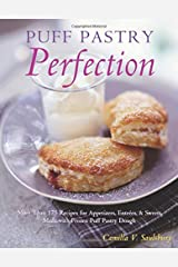 Puff Pastry Perfection: More Than 175 Recipes for Appetizers, Entrees, & Sweets Made with Frozen Puff Pastry Dough Paperback