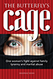 The Butterfly's Cage - One woman's fight against family tyranny and marital abuse