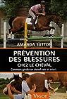 Prévention des blessures chez le cheval : Comment garder un cheval sain et intact par Sutton