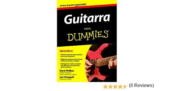 Guitarra para Dummies: Amazon.es: Mark Phillips, Jon Chappell, Parramón Ediciones S. A.: Libros