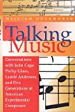 Talking Music: Conversations With John Cage, Philip Glass, Laurie Anderson, and Five Generations of American Experimental Composers
