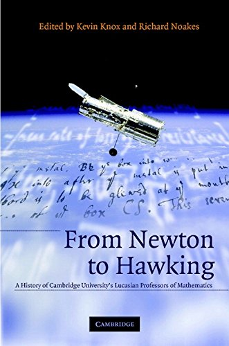 From Newton to Hawking: A History of Cambridge University's Lucasian Professors of Mathematics