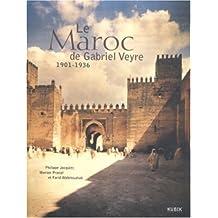 Maroc De Gabriel Veyre 1901-1936 -Le