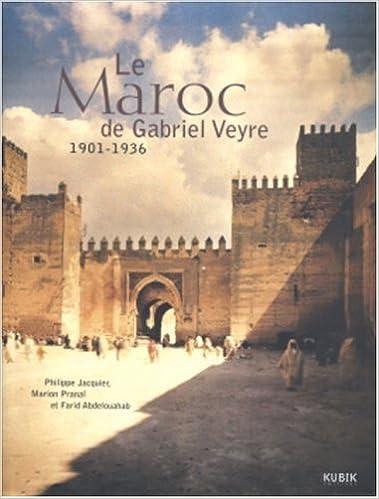 Livre Le Maroc de Gabriel Veyre : 1901-1936 pdf, epub