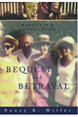 Bequest and Betrayal: Memoirs of a Parent's Death Hardcover