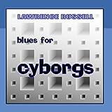Blues for Cyborgs