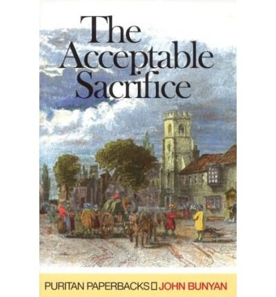 Image of [ THE ACCEPTABLE SACRIFICE (PURITAN PAPERBACKS) ] By Bunyan, John ( Author) 2004 [ Paperback ]