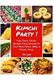 Kimchi Party!: Fun, Fiery, Fusion Recipes Using Kimchi for Your Next Picnic, BBQ, or Dinner Party