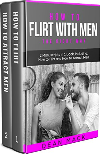 How to Flirt with Men: The Right Way - Bundle - The Only 2 Books You Need to Master Flirting with Men, Attracting Men and Seducing a Man Today (Social Skills Best Seller Book 13) (English Edition)