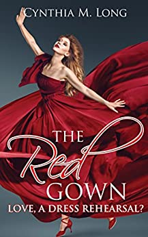The Red Gown: Love, A Dress Rehearsal? by [Long, Cynthia M.]