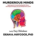 Murderous Minds: Exploring the Criminal Psychopathic Brain: Neurological Imaging and the Manifestation of Evil | Dean A. Haycock Ph.D.