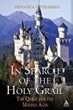 In Search of the Holy Grail : The Quest for the Middle Ages, Ortenberg, Veronica, 1852853832