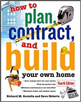 How to Plan, Contract and Build Your Own Home (How to Plan, Contract & Build Your Own Home) 9780071448857 Higher Education Textbooks at amazon