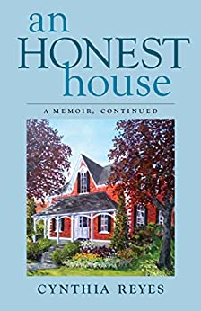 An Honest House: A Memoir, Continued by [Reyes, Cynthia]