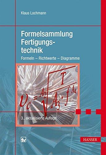 Formelsammlung Fertigungstechnik: Formeln - Richtwerte - Diagramme