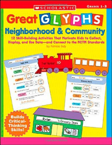 Great Glyphs: Neighborhood & Community: 12 Skill-Building Activities That Motivate Kids to Collect, Display, and Use Data—and Connect to the NCTM Standards