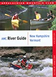 AMC River Guide New Hampshire/Vermont (AMC River Guide Series)