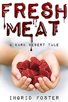 Fresh Meat: A Dark Desert Tale by [Foster, Ingrid]