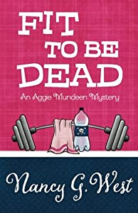 Fit To Be Dead (An Aggie Mundeen Mystery) (Volume 1)