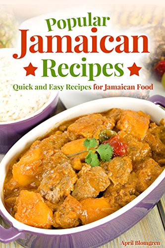 Popular Jamaican Recipes: Quick and Easy Recipes for Jamaican Food by April Blomgren