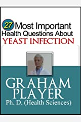 27 Most Important Health Questions about Yeast Infection: Not For Dummies Answers (27 Most Important Health Questions Series)