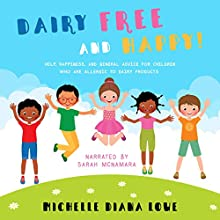 Dairy Free and Happy!: Help, Happiness and General Advice for Children Who Are Allergic to Dairy Products Audiobook by Michelle Diana Lowe Narrated by Sarah McNamara